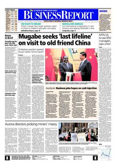 Today's Business Report newspaper front page (August 26, 2014) deals with the Zimbabwe President Robert Mugabe's visit to China, MTN to cut 850 manager jobs and Aurora directors prolong miners' misery.  To read these stories click here: http://www.iol.co.za/business