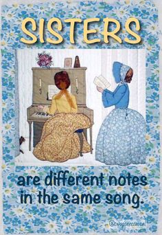 SISTERS are different notes in the same song.