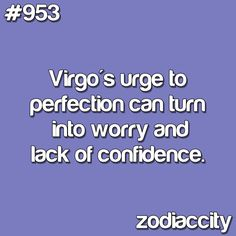 Virgo's urge to perfection can turn into worry and lack of confidence.