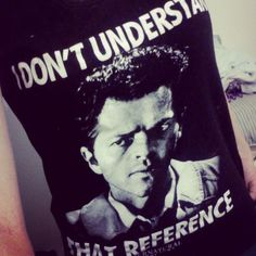 "Castiel shirt: ""I don't understand that reference."""