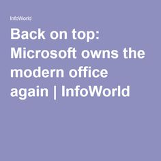 Back on top: Microsoft owns the modern office again   InfoWorld