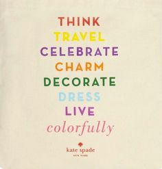 Think, travel, celebrate, charm, decorate, dress, live colorfully