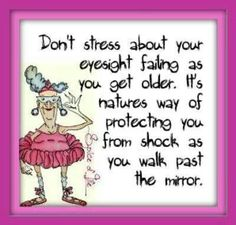 Don't stress about your eye sight failing as you get older, it's natures way of protecting you from shock as you walk past the mirror. #optometry #humor
