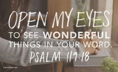 Open my eyes to see wonderful things in your Word. I am but a pilgrim here on earth: How I need a map — and your commands are my chart and guide. I long for your instructions more than I can tell. Psalm 119:18-20 TLB