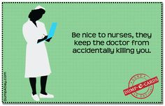 Yep, they do!!!!@@@@@@  Be nice to nurses Dump E-card