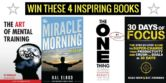 Four Best-Selling Personal Development Books Giveaway  Open to: United States Ending on: 02/20/2017 Enter for a chance to win a package of bestselling motivational books to help you achieve your goals in 2017. Includes: The Miracle Morning by Hal Elrod The ONE Thing by Gary Keller The Art of Mental Training by DC Gonzalez 30 Days of Focus by Raza Imam. []  Enter the Four Best-Selling Personal Development Books Giveaway on Giveaway Promote.