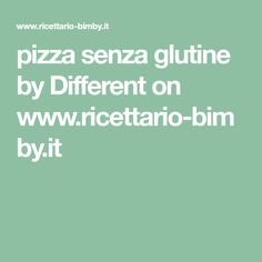 pizza senza glutine by Different on www.ricettario-bimby.it