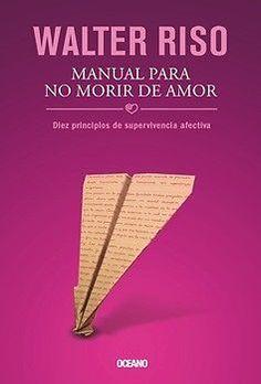 MANUAL PARA NO MORIR DE AMOR DIEZ PRINCIPIOS  RISO, WALTER     SIGMARLIBROS