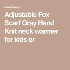 Adjustable Fox Scarf Gray Hand Knit neck warmer for kids or