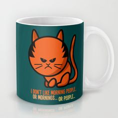Do you like morning people... or mornings... or people? Me neither...  http://society6.com/product/moody-cat-r8b_mug?curator=nowhereman78