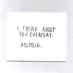 LOL. This makes me think of so many people.   I Think About You Every Day Card white, paper, stationery