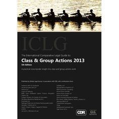 The International Comparative Legal Guide to Class and Group Actions 2013 : a practical cross-border insight into class and group actions work / Ian Dodds-Smith... [et al.].  5th ed.  London : Global Legal Group, 2012.  A29 238