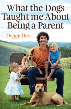 What the Dogs Taught Me About Being a Parent by Doggy Dan
