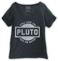 I want this so bad, but I have little kids who can read and know the F word is naughty. I love Pluto. Pluto power.