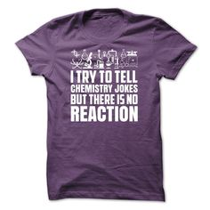 Do you Dig Chemistry and hate when you try to tell a joke but there is no reaction? Show everyone your punny chemist humor with this shirt!
