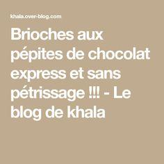 Brioches aux pépites de chocolat express et sans pétrissage !!! - Le blog de khala