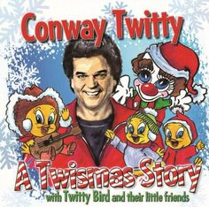 Twistmas Story: Conway Twitty with Twitty Bird and Their Little Friends