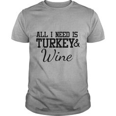 ALL I NEED IS TURKEY & WINE - Thanksgiving Gift T-… Perfect Gift for Thankgivings