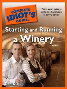 The Complete Idiot's Guide to Starting and Running a Winery by Thomas Pellechia. #Kobo #eBook