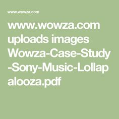 www.wowza.com uploads images Wowza-Case-Study-Sony-Music-Lollapalooza.pdf