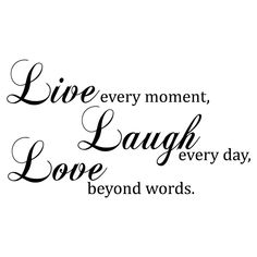 Live every moment, laugh every day, love beyond words. #livelaughlove #lovequotes #lovetips #loveadvice