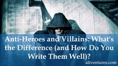 Anti-Heroes and Villains: What's the Difference (and How Do You Write Them Well)? | Aliventures