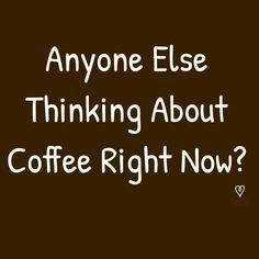 Here's some proof just how coffee can influence one's thinking. Check out these coffee quotes and coffee mugs with great quotes that have been around for years. Coffee Talk, Coffee Is Life, I Love Coffee, Coffee Lovers, Coffee Facts, Coffee Quotes, Coffee Humor, Funny Coffee, Coffee Brewer