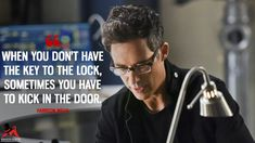 When you don't have the key to the lock, sometimes you have to kick in the door. - Harrison Wells (The Flash Quotes) I Love You Quotes, The Flash Quotes, Tv Show Quotes, Movie Quotes, Book Quotes, Life Quotes, Most Famous Quotes, Famous Books, Infj Characters