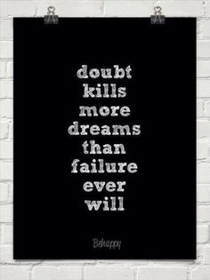 doubt kills more dream than failure ever will
