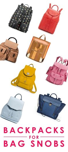 Even Bag Snobs Can Do Backpacks. Fancy backpacks for fashion girls. You're not too good for a backpack and this is the proof.