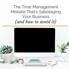 The Time Management Mistake That's Sabotaging Your Business (and How to Avoid It) – My Adaptable Career – Productivity and Time Management for Solopreneurs