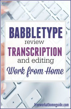 BabbleType Review: Work from Home Transcription Jobs - Free Work at Home Guide