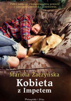 """Zaczyńska Mariola, """"Kobieta z impetem"""", Warszawa,  Prószyński Media, 2014. 483 s."""
