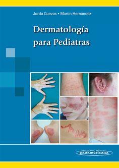 Dermatología para pediatras [Recurso electrónico] / coordinadores, Esperanza Jordá Cuevas, José María Martín Hernández. Editorial Médica Panamericana, 2013