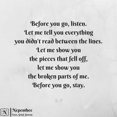Before you go, listen. Before you go,stay. #love #broken #quotes