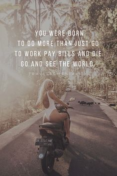 You were born to do more than just go to work, pay bills and.- You were born to do more than just go to work, pay bills and die. Go and see the… You were born to do more than just go to work, pay bills and die. Go and see the world. Travel The World Quotes, Best Travel Quotes, Travel Advice, Quotes About Travel, Quotes About Adventure, Adventure Quotes Outdoor, Quote Travel, Travel Hacks, Travel Ideas