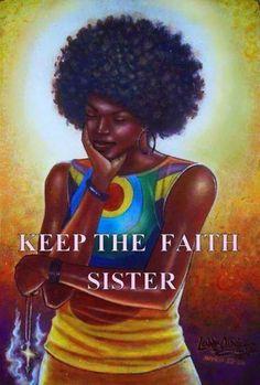 Keep the Faith, sister Black Girl Art, Black Girls Rock, Black Girl Magic, Black Women Quotes, Black Women Art, Quotes Women, Now Faith Is, Keep The Faith, Natural Hair Art
