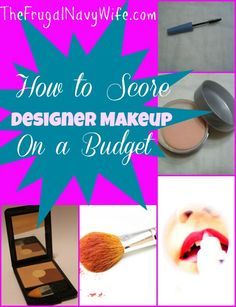 How to Score Designer #Makeup on a Budget. We all love the coverage of high cost make up here are some secrets to get it on YOUR #budget!