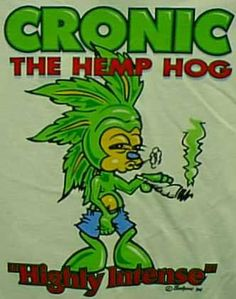hahaha, 'the hemp hog' Random Love