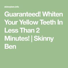 Guaranteed! Whiten Your Yellow Teeth In Less Than 2 Minutes! | Skinny Ben