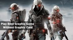 How to play Heavy Graphics Game Without Graphics Card