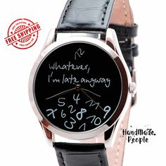 Watch for Men and Women - Whatever I'm Late Anyway (Black), Mens Watch, Womens Watch, Designer Leather Watch, Boyfriend Gift - FREE SHIPPING