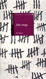 Alto riesgo, de Nick Manns. Edelvives, 2005.