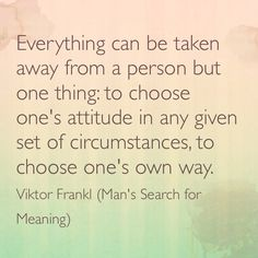 A truth from Viktor Frankl...