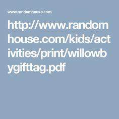 http://www.randomhouse.com/kids/activities/print/willowbygifttag.pdf