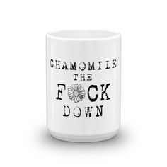 Chamomile The F ck Down Mug | Funny Mugs