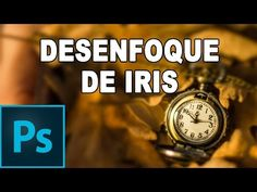 Desenfoque de iris - Tutorial Photoshop en Español - YouTube