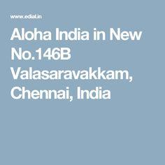 Aloha India in New No.146B Valasaravakkam,  Chennai, India