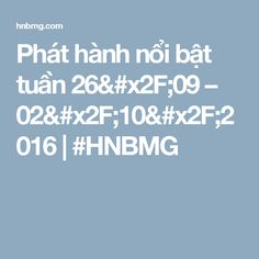 Phát hành nổi bật tuần 26/09 – 02/10/2016   #HNBMG