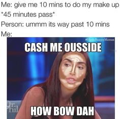 Makeup Qoutes, Makeup Humor, Cash Me Ousside, Huda Kattan, Just Girly Things, Funny Text Messages, Belly Laughs, Girl Problems, Funny Cute